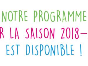 NOTRE PROGRAMME POUR LA SAISON 2018-2019 EST DISPONIBLE !