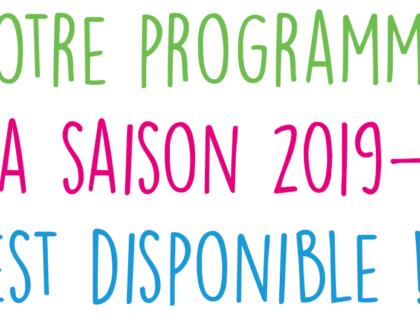 NOTRE PROGRAMME POUR LA SAISON 2019-2020 EST DISPONIBLE !